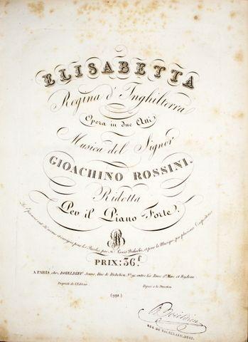 ROSSINI, G.: - Elisabetta, Regina d`Inghliterra. Opera in due atti. Musica del signor Gioachino Rossini. Ridotta per il piano-forte. Les epreuves ont été revues et corrigées, pour les paroles, par Mr. Louis Balochï, et pour la musique, par plusieurs compositeurs