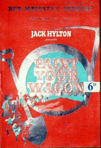 HER MAJESTY`S THEATRE HAYMARKET: - [Programme] Jack Holton presents Bobby Howes, Sally Ann Howes in Paint your wagon. Book and lyrics by Alan Jay Lerner. Music bt Frederick Loewe. With Ken Cantril
