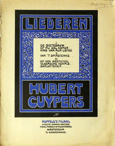 CUYPERS,  HUBERT: - Liederen. I. De bietebauw, Of hij zal komen, Kind van mijn Liefde [tekst René de Clercq, voor zangstem en piano] (Liederen. II)
