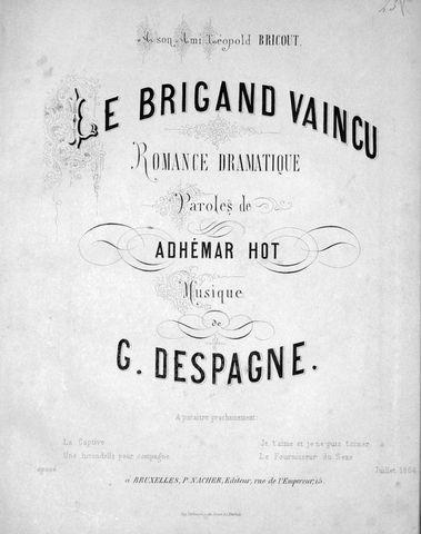 DESPAGNE,  G.: - Le brigand vaincu. Romance dramatique. Paroles de Adhémar Hot [chant et piano]