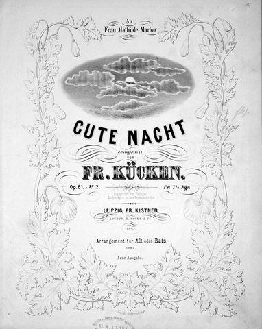 KÜCKEN,  FRIEDRICH WILHELM: - [Op. 61: 2] Gute Nacht. [Für eine Sopran- oder Tenor-Stimme mit Begleitung des Pianoforte]. Op. 61. No. 2. Neue Ausgabe