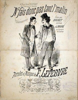 LEFEBURE,  F.: - N`sais donc pas tant l`malin. Chansonnette. Créée par Brunet à la Scala et L. Faivre au COncert du Cadran