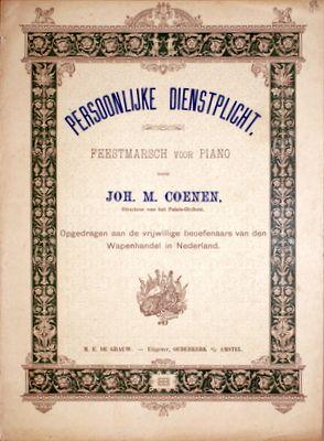 COENEN,  JOHANNES MEINARDUS: - Persoonlijke dienstplicht. Feestmarsch voor piano. Opgedragen aan de vrijwillige beoefenaars van den Wapenhandel in Nederland
