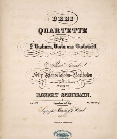 SCHUMANN,  ROBERT: - [Op. 41, Nr. 1-3] Drei Quartette für 2 Violinen, Viola und VIoloncelle. Op. 41 No. 1-3