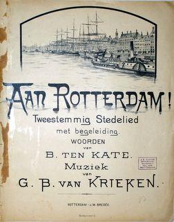 KRIEKEN,  G.B. VAN: - Aan Rotterdam. Tweestemmig stedelied met begeleiding. Woorden van B. ten Kate