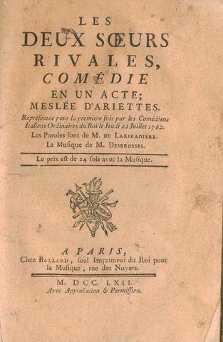 DESBROSSES, ROBERT: - [Libretto] Les deux soeurs rivales, comédie en un acte, mêslée d`ariettes. Réprésenté pour la première fois par lles Comédiens Italiens Ordinaires du Roi le Jeudi 22 Juillet 1762. Les paroles sont de M. de Laribadière