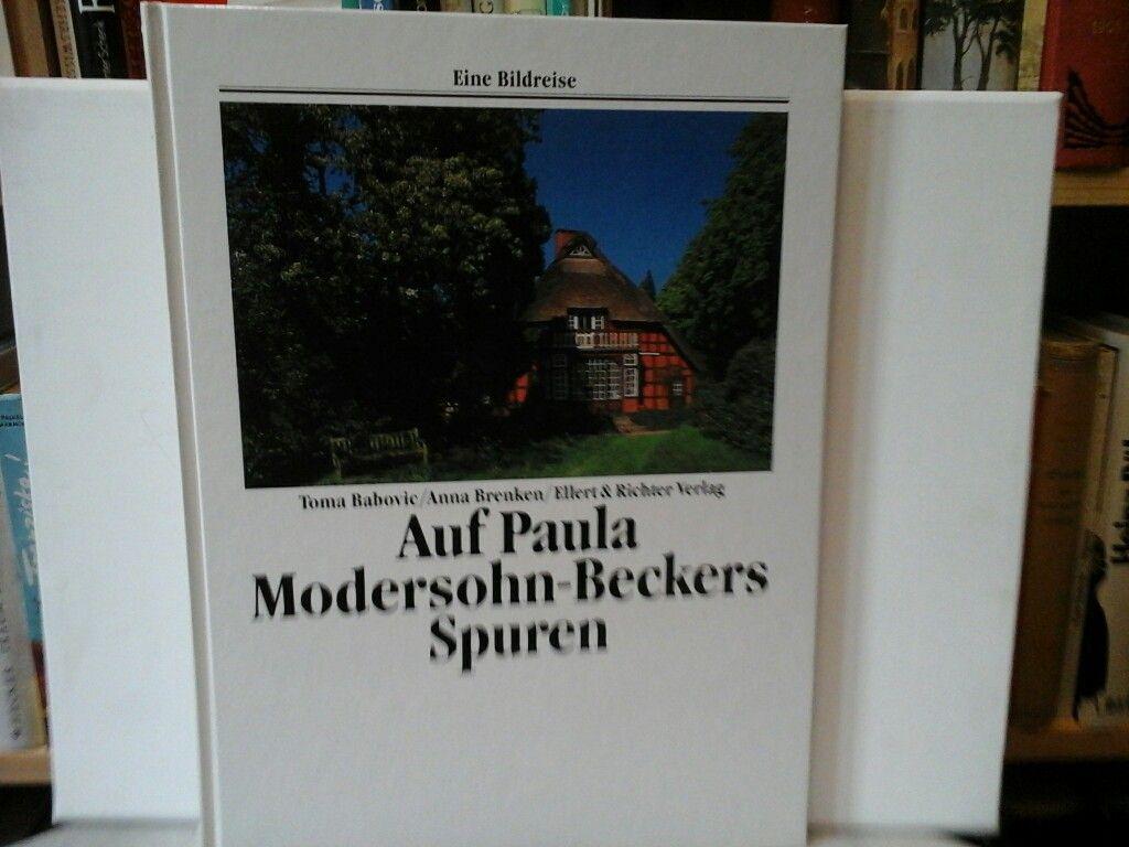 Auf Paula Modersohn-Beckers Spuren. Eine Bildreise. - MODERSOHN-BECKER. - BABOVIC, TOMA und ANNA BRENKEN