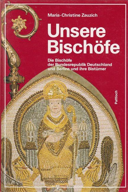 Unsere Bischöfe - Die Bischöfe der Bundesrepublik Deutschland und Berlins und ihre Bistümer - Zauzich, Maria-Christine
