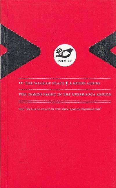 9789616730013 - Koren, Tadej: The Walk of Peace - A Guide along the Isonzo Front in the upper Soca Region - Knjiga