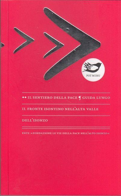 9619181654 - Koren, Tadej: Il Sentiero Della Pace Guida Lungo Il Fronte Isontino Nell'Alta Valle Dell'Isonzo - Knjiga