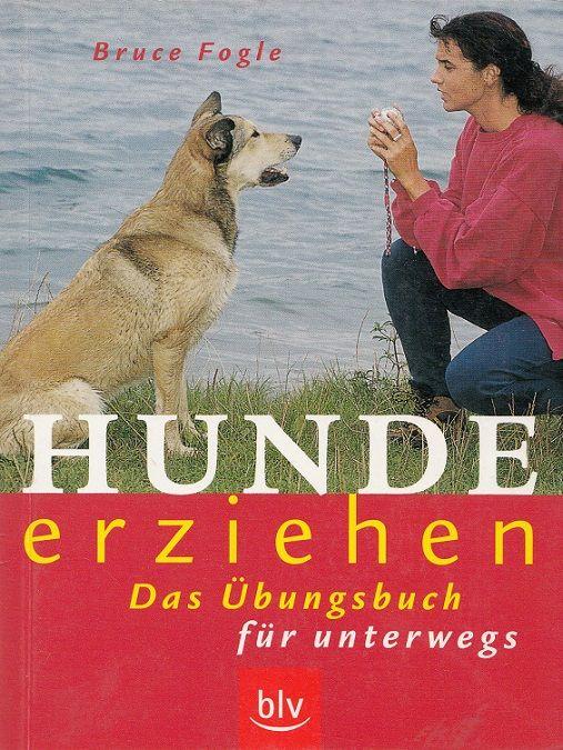 Hunde erziehen : das Übungsbuch für unterwegs. Mit Patricia Holden White. Übers.: Siegfried Schmitz - Fogle, Bruce und Siegfried (Übers.) Schmitz