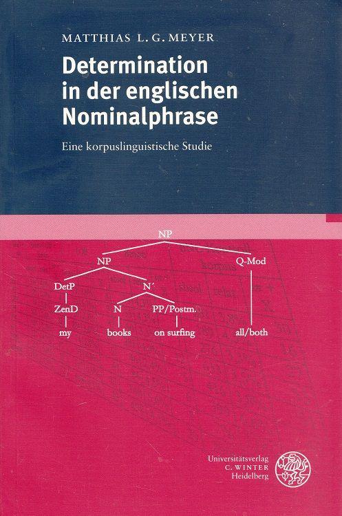 Determination in der englischen Nominalphrase : eine korpuslinguistische Studie. Anglistische Forschungen  Bd. 270 - Meyer, Matthias L. G.