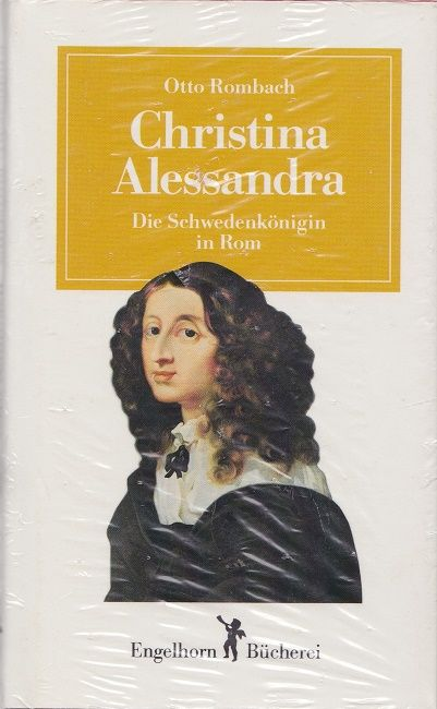 Christina Alessandra : Die Schwedenkönigin in Rom. Engelhorn-Bücherei - Rombach, Otto