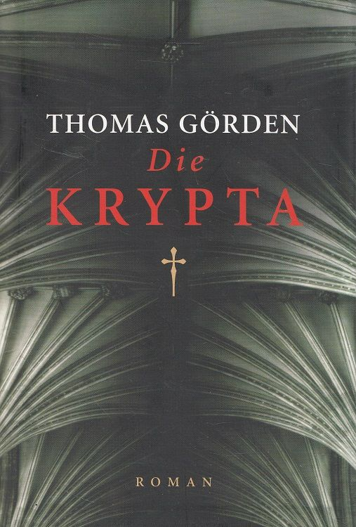 Die Krypta : Roman. - Görden, Thomas