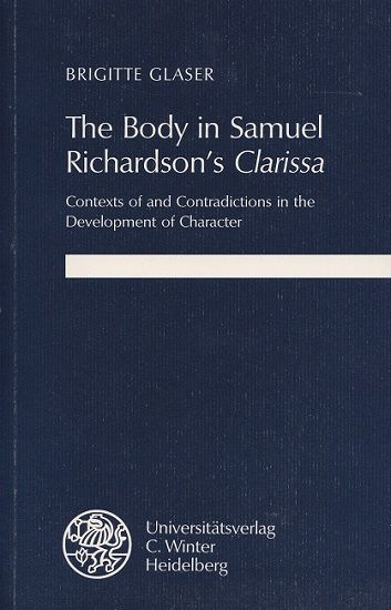 The body in Samuel Richardson's Clarissa : Contexts of and contradictions in the development of character. Anglistische Forschungen  Bd. 227. - Glaser, Brigitte Johanna