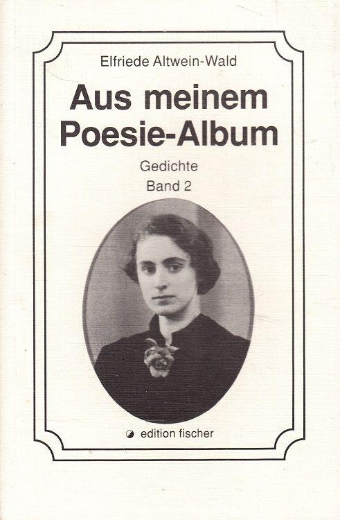 Aus meinem Poesie-Album - Gedichte Band 2 - Altwein-Wald, Elfriede