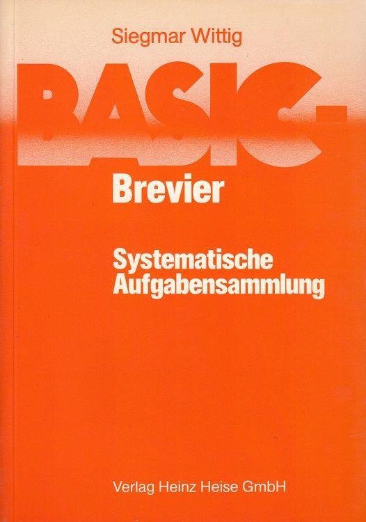 BASIC-Brevier - Systematische Aufgabensammlung : 207 Aufgaben mit kommentierten Lösungsprogrammen und zahlreichen Lösungsvarianten - Wittig, Siegmar