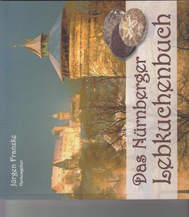 Das Nürnberger Lebkuchenbuch. hrsg. von Jürgen Franzke. [Autoren: Matthias Murko ...] - Franzke, Jürgen (Herausgeber) und Matthias (Mitwirkender) Murko