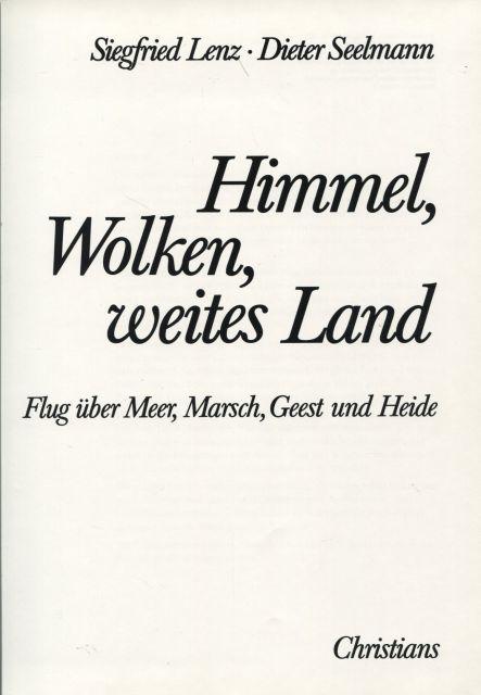 Himmel, Wolken, weites Land Flug über Meer, Marsch, Geest und Heide - Lenz, Siegfried und Dieter Seelmann