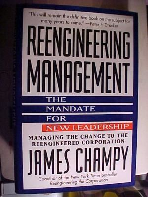 Reengineering Management, The mandate for new leadership Managing the change to the reengineered corporation