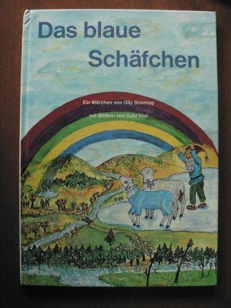 Das blaue Schäfchen. Ein Märchen  1. Auflage - Olly Sonntag (Autor), Gabi Viol (Illustr.)