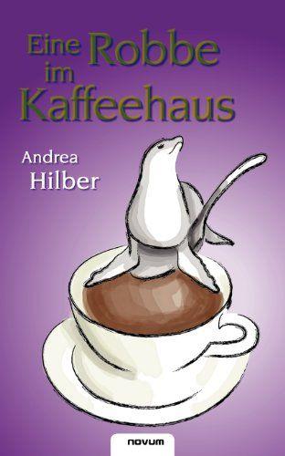 Eine Robbe im Kaffeehaus - Hilber, Mag. Andrea