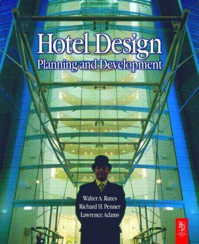 Hotel Design, Planning and Development - Rutes, Walter, Lawrence Adams and Richard H. Penner