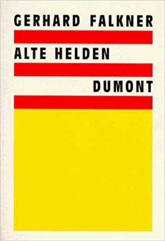 Alte Helden : Schauspiel und deklamatorische Farce. Gerhard Falkner - Falkner, Gerhard (Verfasser)