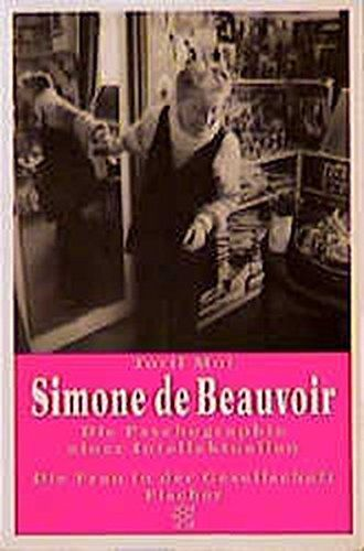 Simone de Beauvoir : die Psychographie einer Intellektuellen. Toril Moi. Aus dem Engl. von Ingrid Lebe / Fischer  12832 : Die Frau in der Gesellschaft - Moi, Toril (Verfasser)