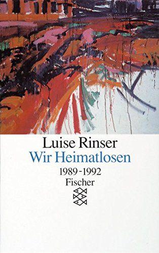 Wir Heimatlosen: 1989-1992 - Rinser, Luise