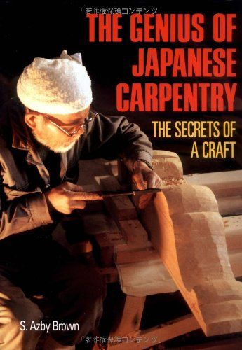 The Genius of Japanese Carpentry: The Secrets of a Craft - S., Azby Brown