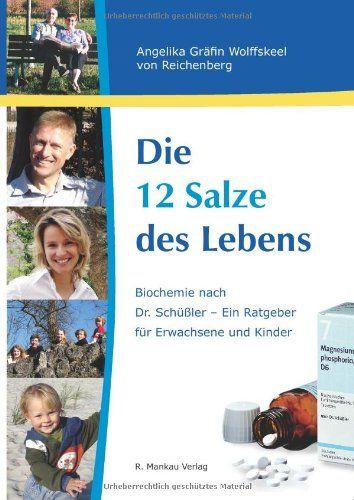 Die 12 Salze des Lebens / Biochemie nach Dr. Schüßler - Ein Ratgeber für Erwachsene und Kinder - Angelika, Gräfin Wolffskeel von Reichenberg