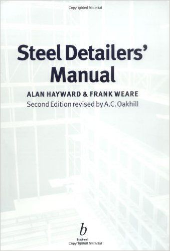 Steel Detailers Manual - Alan Hayward, Anthony Oakhill and Frank Weare