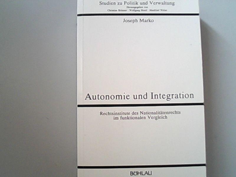 Autonomie und Integration. Rechtsinstitute des Nationalitätenrechts im funktionalen Vergleich. - Marko, Joseph