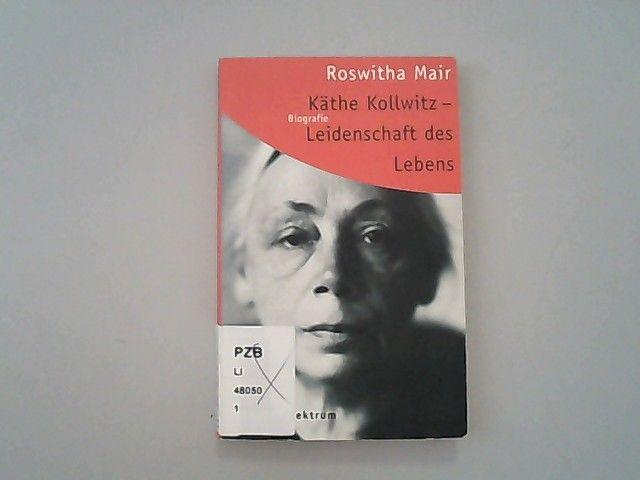 Käthe Kollwitz, Leidenschaft des Lebens. - Mair, Roswitha