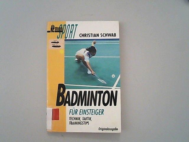 Badminton für Einsteiger. Technik. Taktik. Trainingstips. - Schwab, Christian