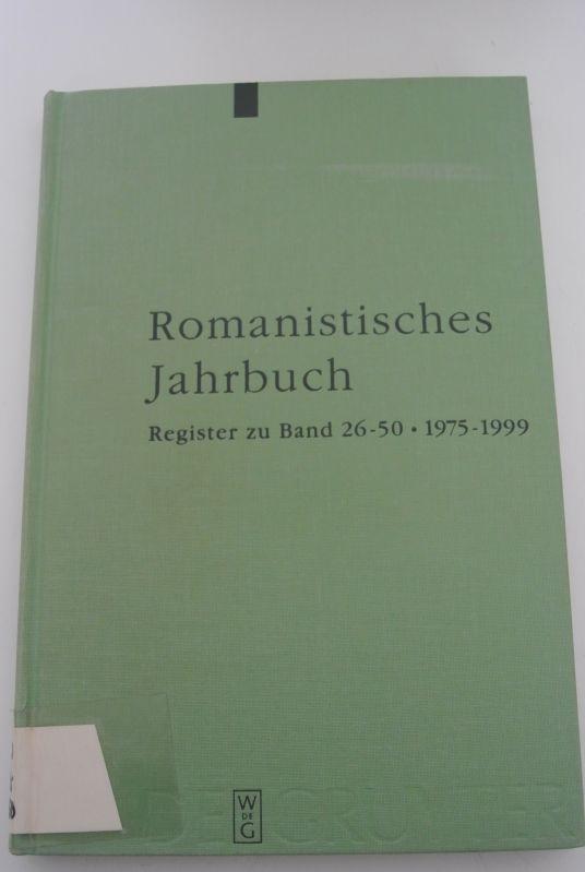Romanistisches Jahrbuch. Register zu BD. 26 - 50 (1975 - 1999). - Deutschmann, Olaf [Begr.], Bernhard König und Margot Kruse