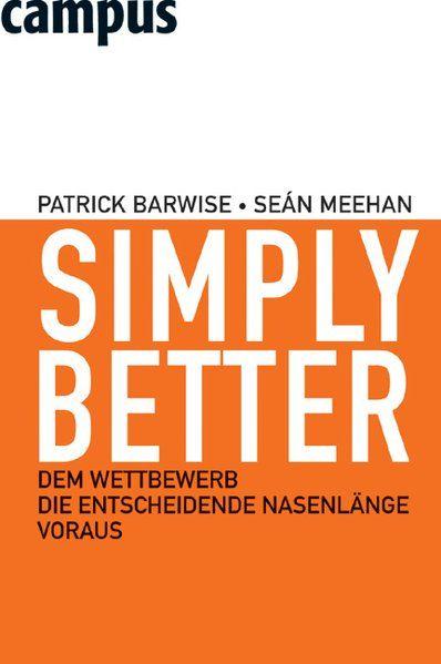 Simply Better Dem Wettbewerb die entscheidende Nasenlänge voraus - Barwise, Patrick, Sean Meehan  und Birgit Lamerz-Beckschäfer