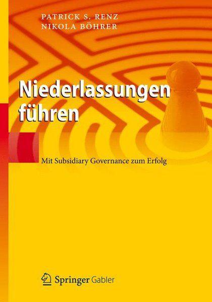 Niederlassungen führen Mit Subsidiary Governance zum Erfolg - Renz, Patrick S. und Nikola Böhrer