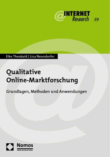 Qualitative Online-Marktforschung: Grundlagen, Methoden und Anwendungen. (Internet Research, Band 39). - Theobald, Elke und Lisa Neundorfer