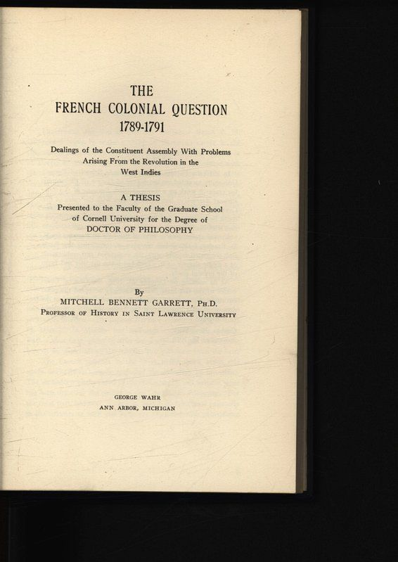 THE FRENCH COLONIAL QUESTION 1789-1791. Dealings of the Constituent Assembly With Problems Arising From the Revolution in the West Indies. - GARRETT, MITCHELL  BENNETT