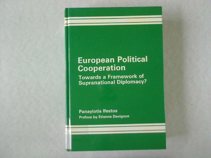 European Political Cooperation: Towards a Framework of Supranational Diplomacy? - Ifestos, Panayiotis