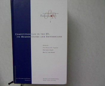 The Competition Laws of the EU, its Member States and Switzerland. Law of Business and Finance. Volume 2-I. - Stuyck, Jules