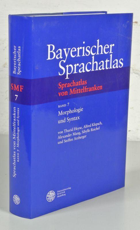 BAYERISCHER SPRACHATLAS: Sprachatlas von Mittelfranken (SMF), Band 7: Morphologie und Syntax.