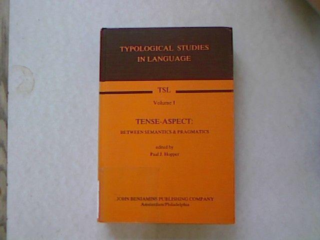 Tense-Aspect: Between Semantics & Pragmatics (Typological Studies in Language). TSL: Typological Studies in Language, Vol. 1. - Hopper, Paul J.