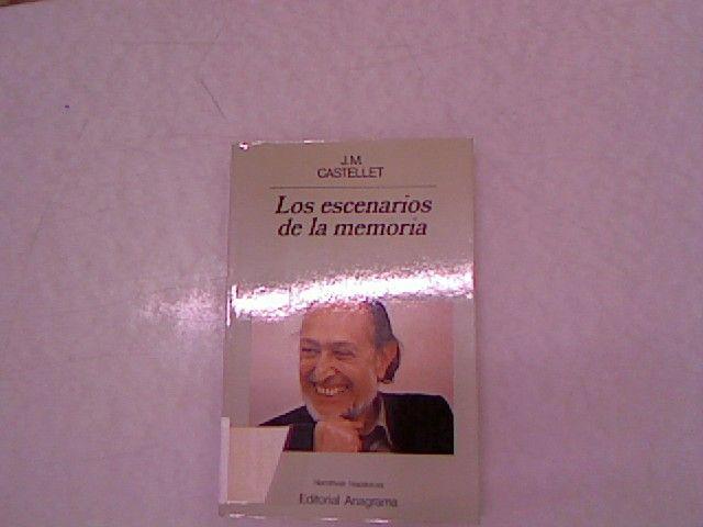 Los escenarios de la memoria (Narrativas hispanicas). - Castellet, J. M.