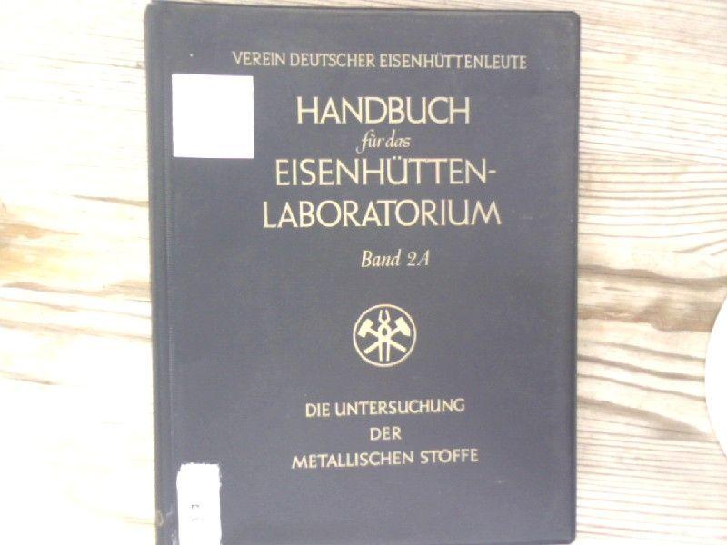 Handbuch für das Eisenhüttenlaboratorium. Bd. 2 A: Die Untersuchung der metallischen Stoffe. - Chemikerausschuß des Vereins Deutscher Eisenhüttenleute [Hrsg.]