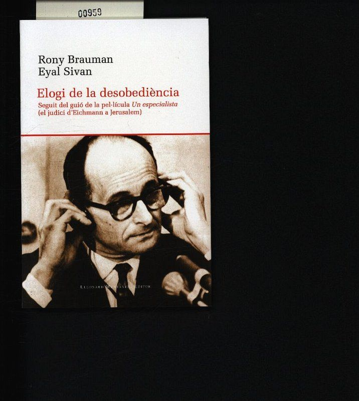 Elogi de la desobediència. Seguit del guió de la pellícula Un especialista (el judici d'Eichmann a Jerusalem). - Brauman, Rony