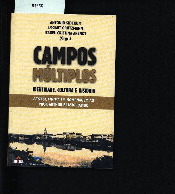 Campos múltiplos. Identidade, cultura e história  Festschrift em homenagem ao prof. Arthur Blásio Rambo. - Sidekum, Antônio