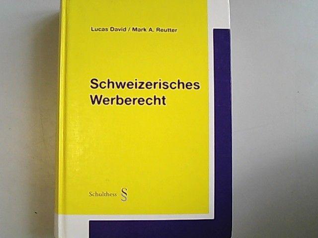 Schweizerisches Werberecht. - David, Lucas und Mark A Reutter